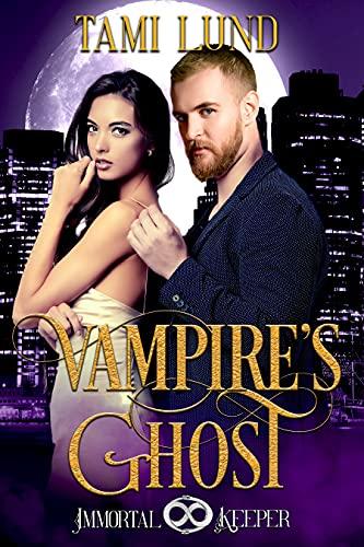 Vampire's Ghost: Immortal Keeper Series